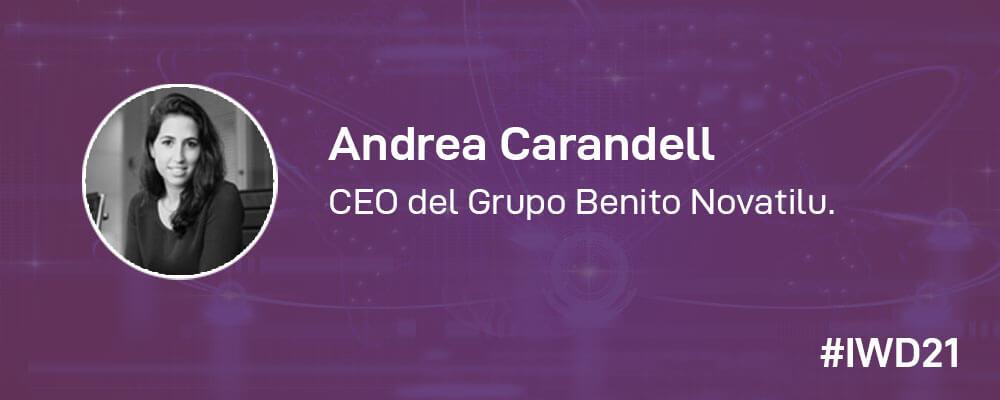 #IWD21 - 8 Mujeres en la tecnología: Conoce a Andrea Carandell, CEO del Grupo Benito Novatilu