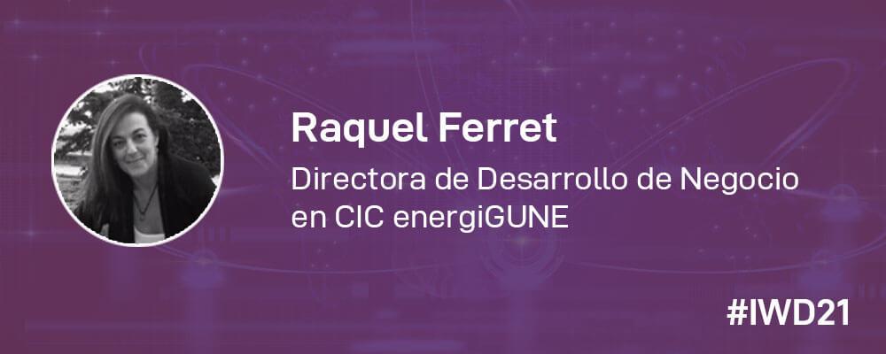 #IWD21 - 8 Mujeres en la tecnología: Conoce a Raquel Ferret, Directora de Desarrollo de Negocio en CIC energiGUNE