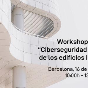 Workshop y B2B Ciberseguridad en los edificios inteligentes