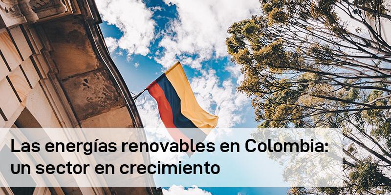 Las energías renovables en Colombia: un sector en crecimiento