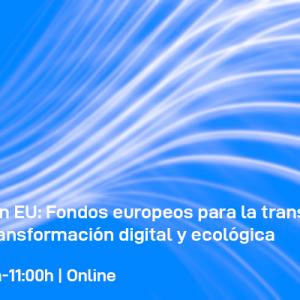 Next Generation EU: Fondos europeos para la transformación digital por la transformación digital y ecológica