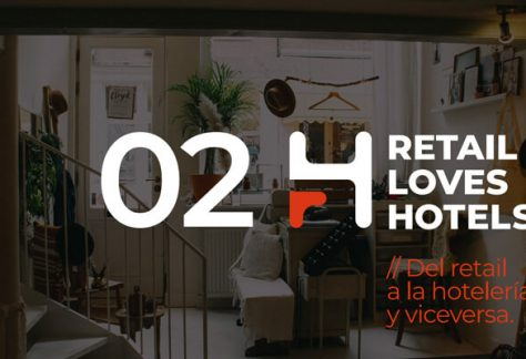Retail loves Hotels: Del retail a la hotelería y viceversa