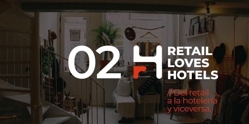 Retail loves Hotels: Del retail a la hotelería y viceversa
