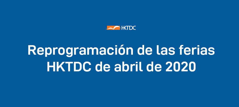 Reprogramación de las ferias HKTDC de abril de 2020