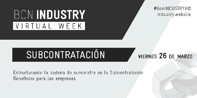 BCN Industry Virtual Week 2021: Estructurando la cadena de suministro en la Subcontratación. Beneficios para las empresas
