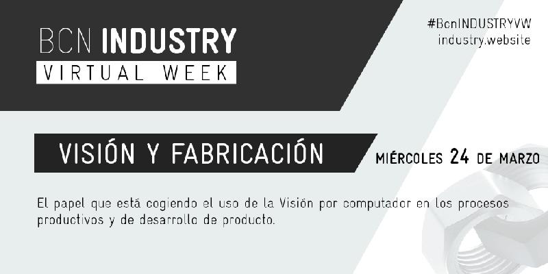 BCN Industry Virtual Week 2021: Visión y Fabricación